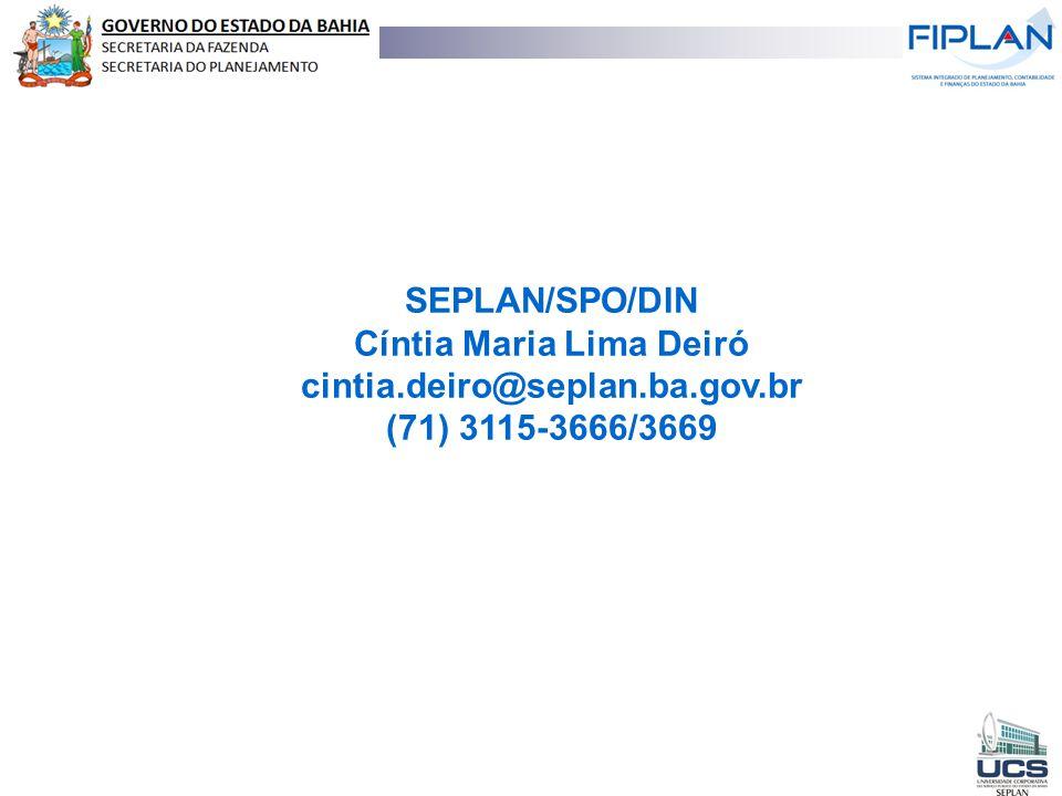 SEPLAN/SPO/DIN Cíntia Maria Lima Deiró cintia.deiro@seplan.ba.gov.br (71) 3115-3666/3669