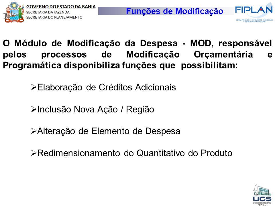 Funções de Modificação O Módulo de Modificação da Despesa - MOD, responsável pelos processos de Modificação Orçamentária e Programática disponibiliza