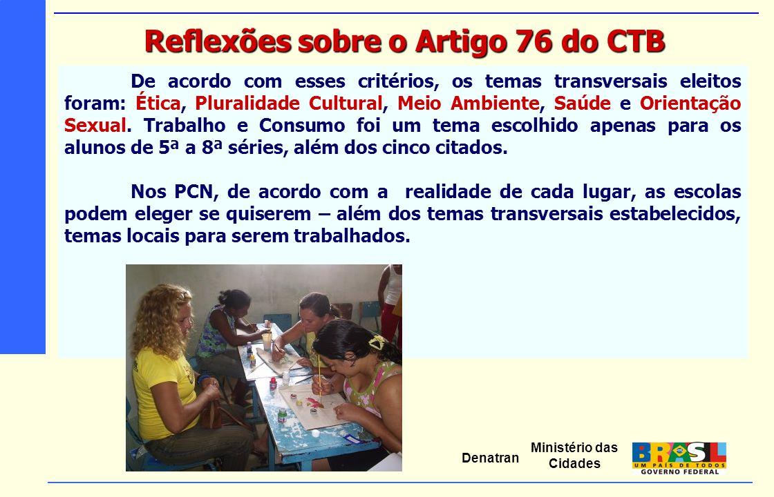 Ministério das Cidades Denatran De acordo com esses critérios, os temas transversais eleitos foram: Ética, Pluralidade Cultural, Meio Ambiente, Saúde