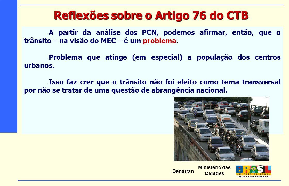 Ministério das Cidades Denatran A partir da análise dos PCN, podemos afirmar, então, que o trânsito – na visão do MEC – é um problema. Problema que at