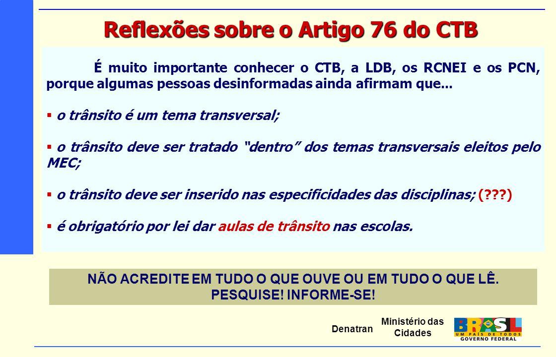 Ministério das Cidades Denatran É muito importante conhecer o CTB, a LDB, os RCNEI e os PCN, porque algumas pessoas desinformadas ainda afirmam que...