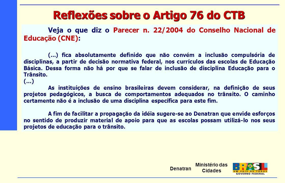 Ministério das Cidades Denatran Veja o que diz o Parecer n. 22/2004 do Conselho Nacional de Educação (CNE): (...) fica absolutamente definido que não