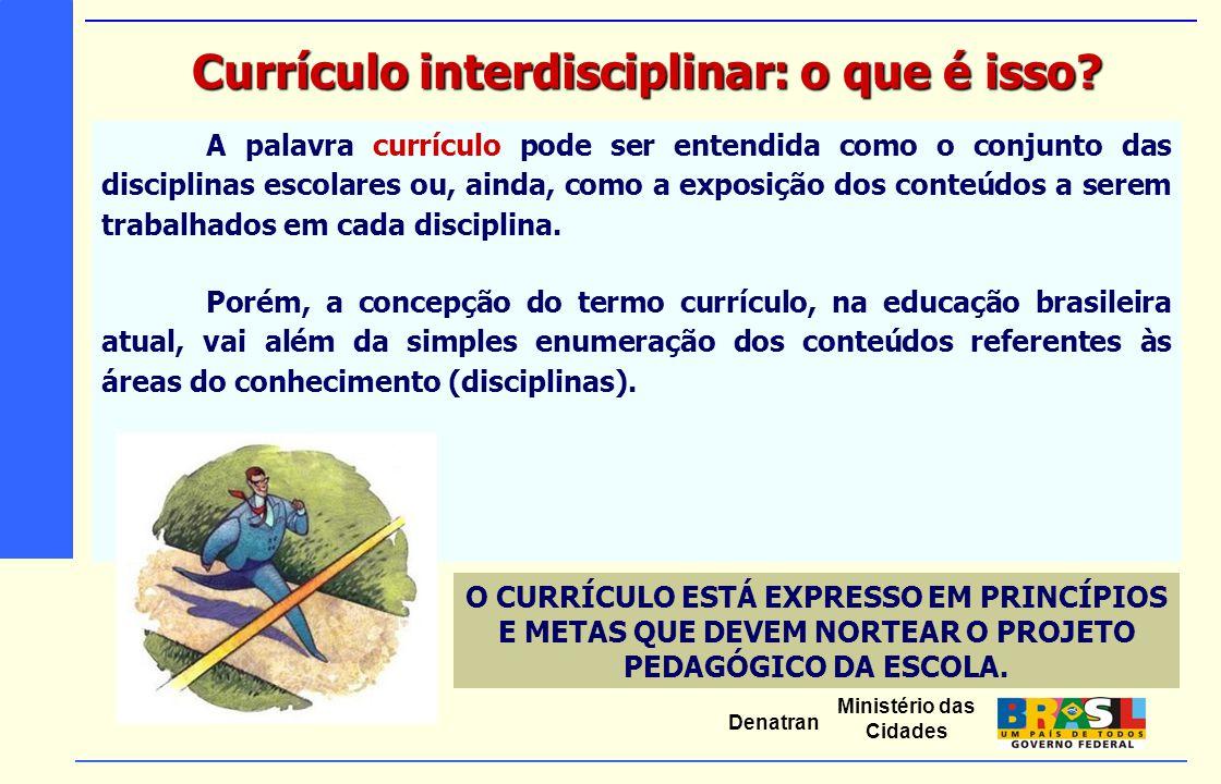 Ministério das Cidades Denatran A palavra currículo pode ser entendida como o conjunto das disciplinas escolares ou, ainda, como a exposição dos conte