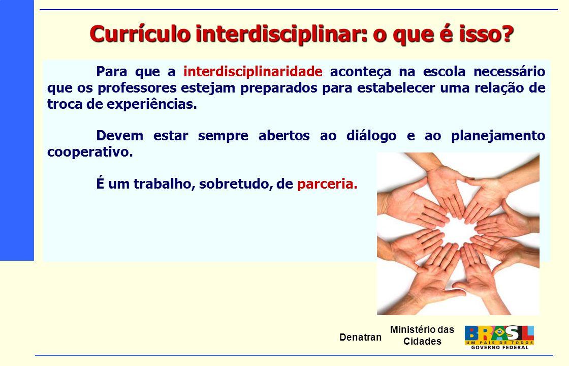 Ministério das Cidades Denatran Para que a interdisciplinaridade aconteça na escola necessário que os professores estejam preparados para estabelecer