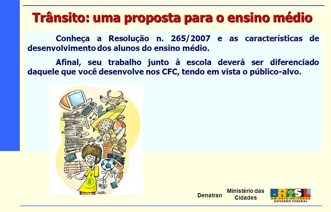 Ministério das Cidades Denatran Conheça a Resolução n. 265/2007 e as características de desenvolvimento dos alunos do ensino médio. Afinal, seu trabal