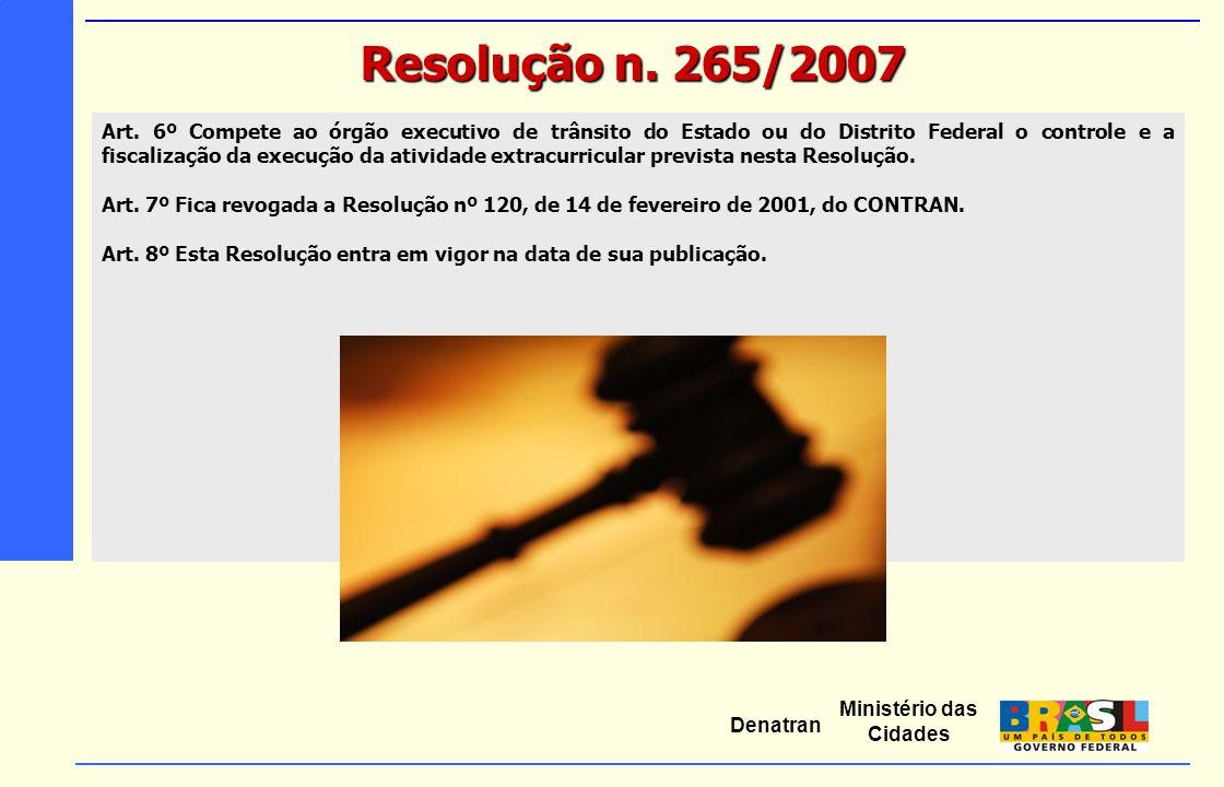 Ministério das Cidades Denatran Art. 6º Compete ao órgão executivo de trânsito do Estado ou do Distrito Federal o controle e a fiscalização da execuçã