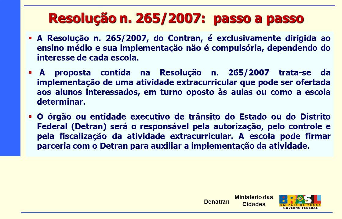 Ministério das Cidades Denatran  A Resolução n. 265/2007, do Contran, é exclusivamente dirigida ao ensino médio e sua implementação não é compulsória