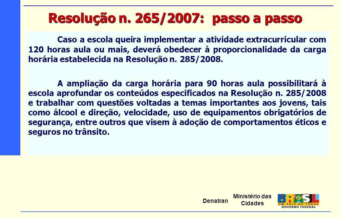 Ministério das Cidades Denatran Caso a escola queira implementar a atividade extracurricular com 120 horas aula ou mais, deverá obedecer à proporciona