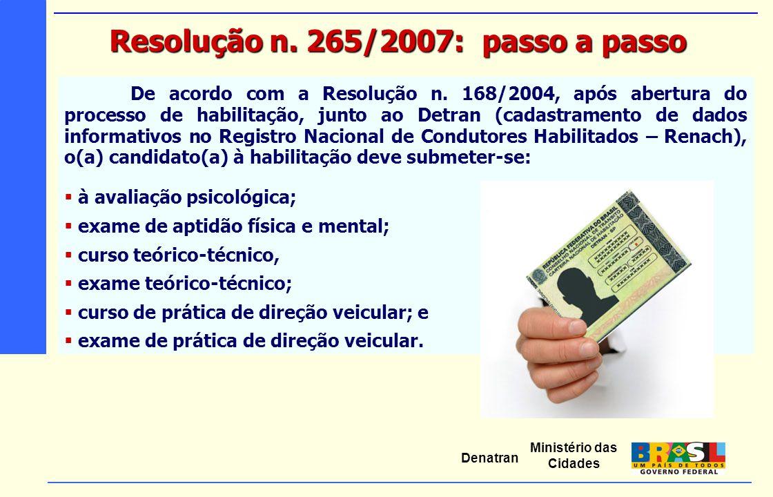 Ministério das Cidades Denatran De acordo com a Resolução n. 168/2004, após abertura do processo de habilitação, junto ao Detran (cadastramento de dad