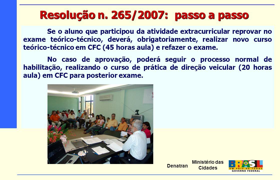 Ministério das Cidades Denatran Se o aluno que participou da atividade extracurricular reprovar no exame teórico-técnico, deverá, obrigatoriamente, re