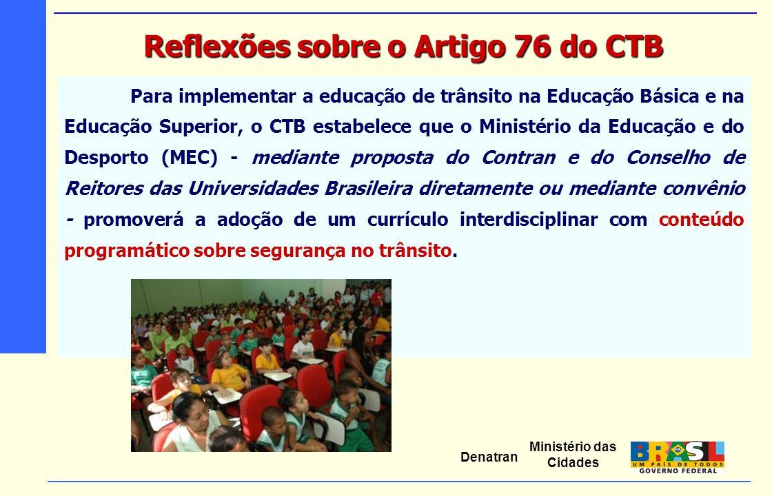 Ministério das Cidades Denatran Para implementar a educação de trânsito na Educação Básica e na Educação Superior, o CTB estabelece que o Ministério d
