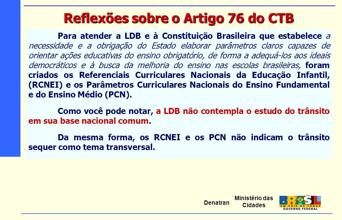 Ministério das Cidades Denatran Para atender a LDB e à Constituição Brasileira que estabelece a necessidade e a obrigação do Estado elaborar parâmetro