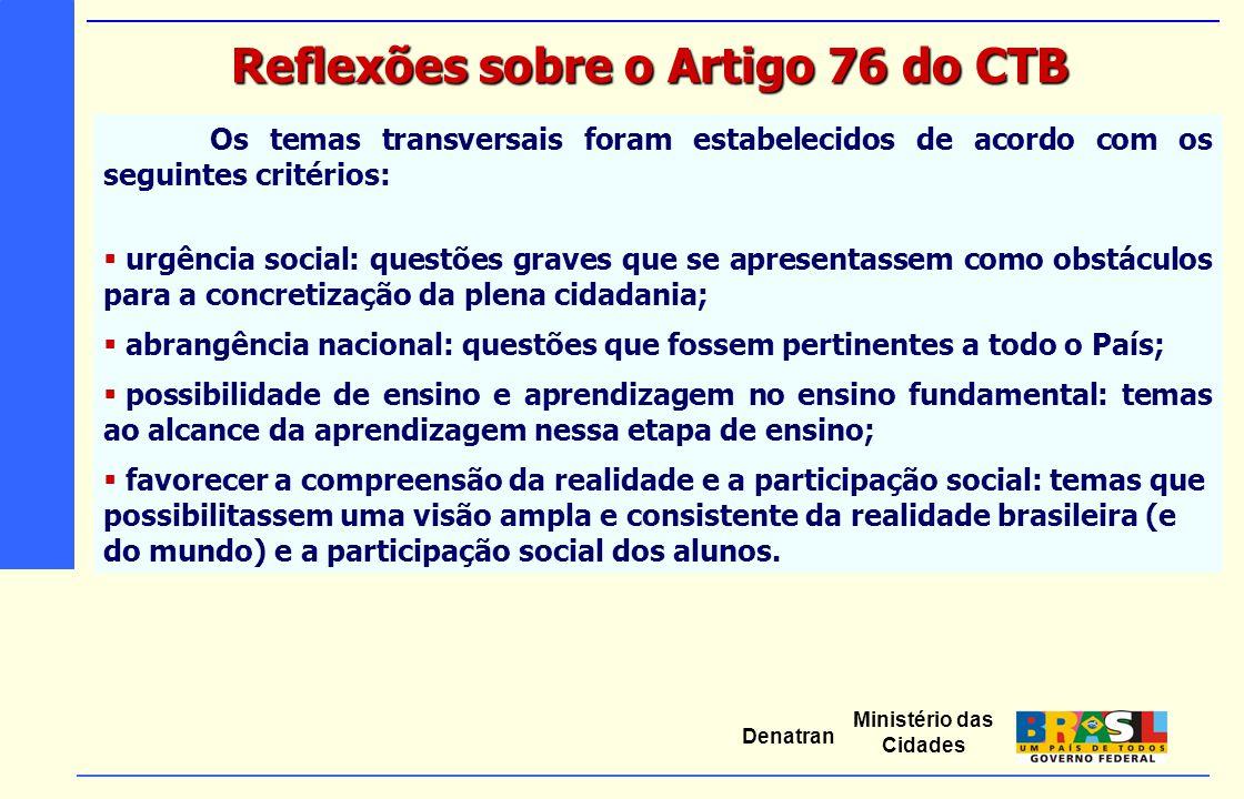Ministério das Cidades Denatran Os temas transversais foram estabelecidos de acordo com os seguintes critérios:  urgência social: questões graves que