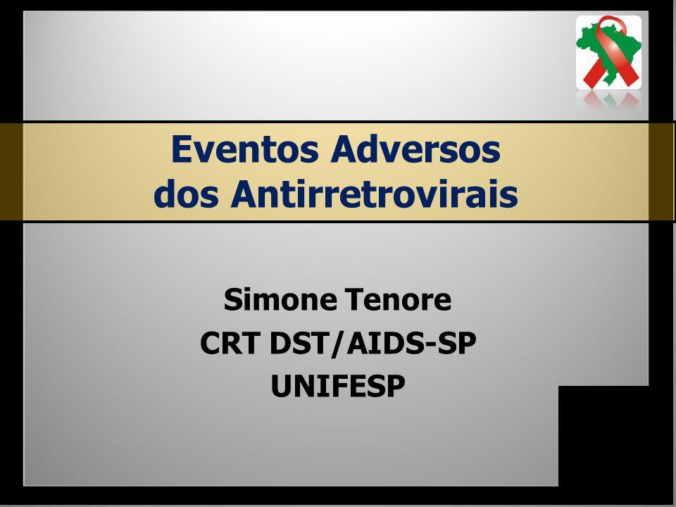 Eventos Adversos dos Antirretrovirais Simone Tenore CRT DST/AIDS-SP UNIFESP