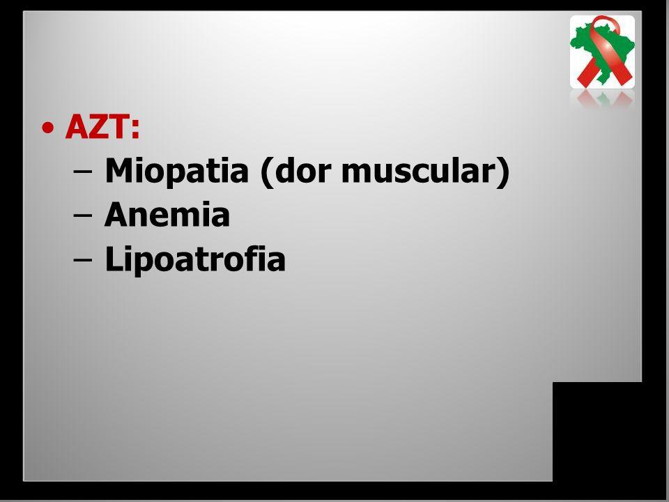 AZT: – Miopatia (dor muscular) – Anemia – Lipoatrofia