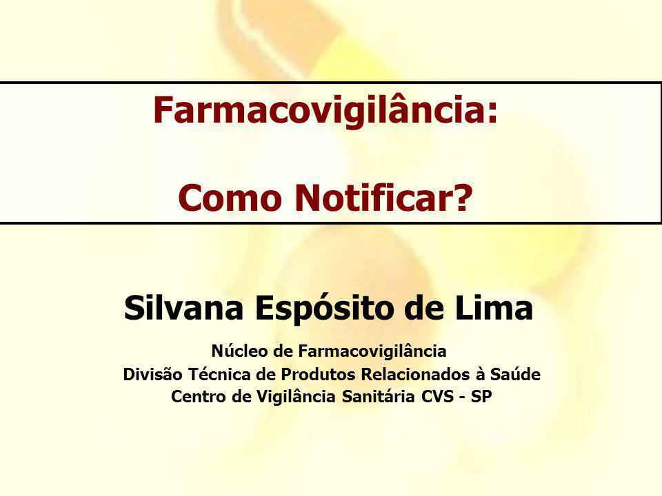 www.cvs.saude.sp.gov.br Silvana Espósito de Lima Núcleo de Farmacovigilância Divisão Técnica de Produtos Relacionados à Saúde Centro de Vigilância San