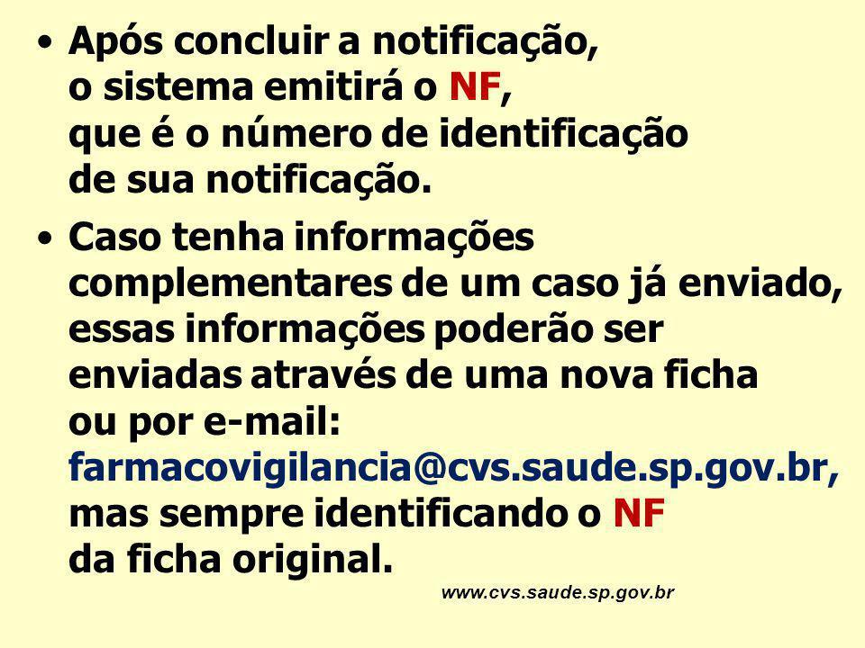 www.cvs.saude.sp.gov.br Após concluir a notificação, o sistema emitirá o NF, que é o número de identificação de sua notificação. Caso tenha informaçõe