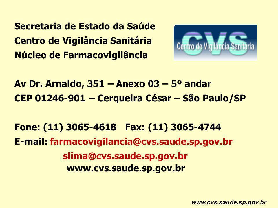 www.cvs.saude.sp.gov.br Secretaria de Estado da Saúde Centro de Vigilância Sanitária Núcleo de Farmacovigilância Av Dr. Arnaldo, 351 – Anexo 03 – 5º a