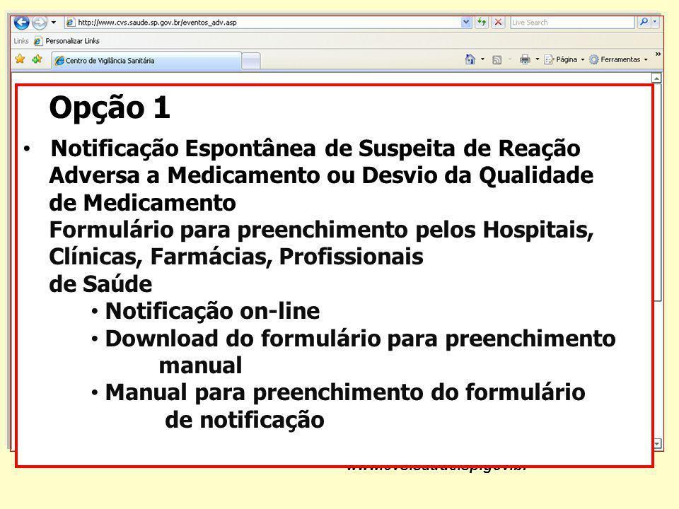 www.cvs.saude.sp.gov.br Opção 1 Notificação Espontânea de Suspeita de Reação Adversa a Medicamento ou Desvio da Qualidade de Medicamento Formulário pa