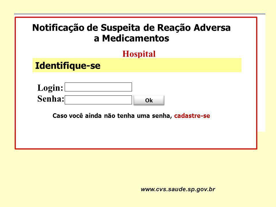 www.cvs.saude.sp.gov.br Notificação de Suspeita de Reação Adversa a Medicamentos Hospital Identifique-se Login: Senha: Ok Caso você ainda não tenha um