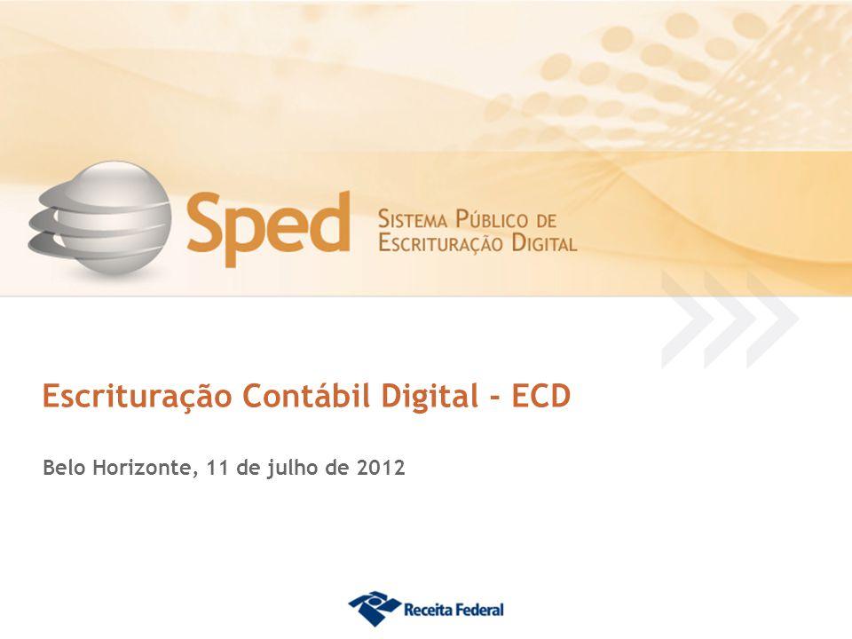 Escrituração Contábil Digital - ECD Belo Horizonte, 11 de julho de 2012