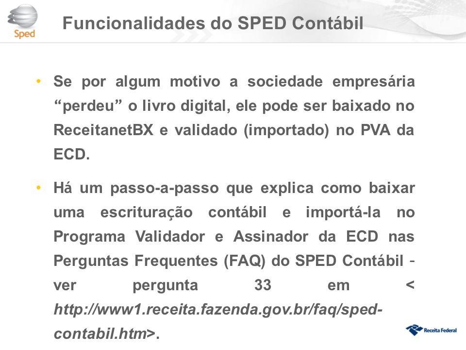 Funcionalidades do SPED Cont á bil Se por algum motivo a sociedade empres á ria perdeu o livro digital, ele pode ser baixado no ReceitanetBX e validado (importado) no PVA da ECD.