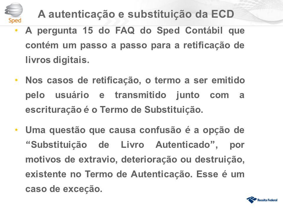 A autentica ç ão e substitui ç ão da ECD A pergunta 15 do FAQ do Sped Cont á bil que cont é m um passo a passo para a retifica ç ão de livros digitais.