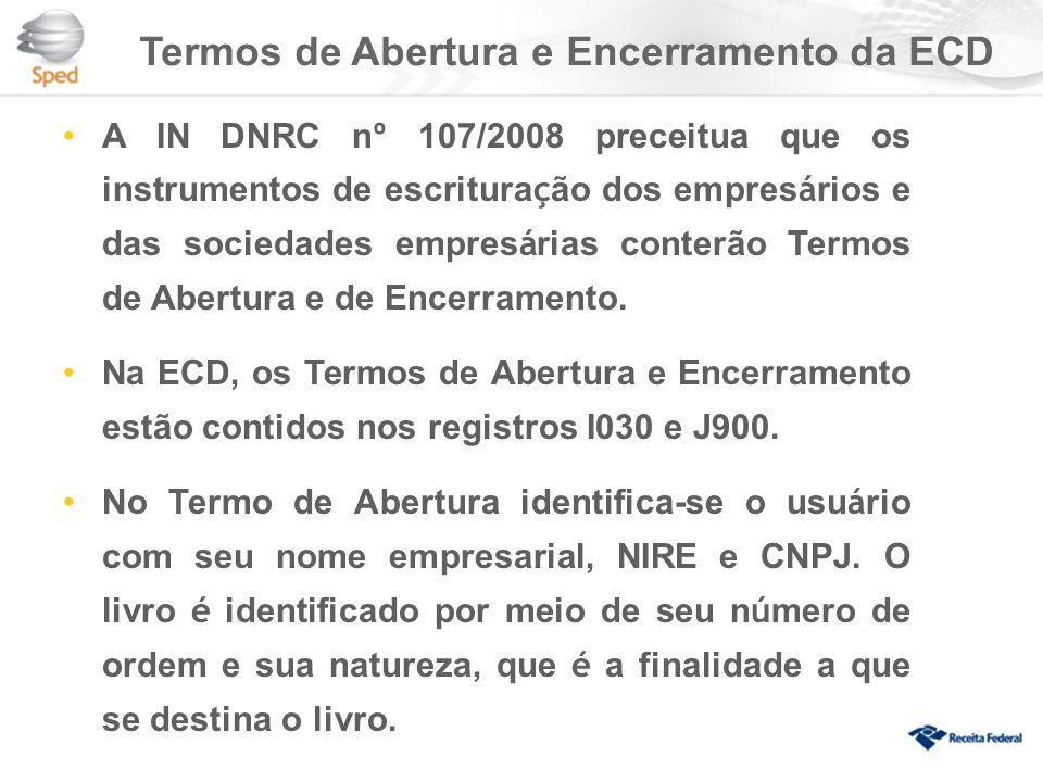 Termos de Abertura e Encerramento da ECD A IN DNRC n º 107/2008 preceitua que os instrumentos de escritura ç ão dos empres á rios e das sociedades empres á rias conterão Termos de Abertura e de Encerramento.