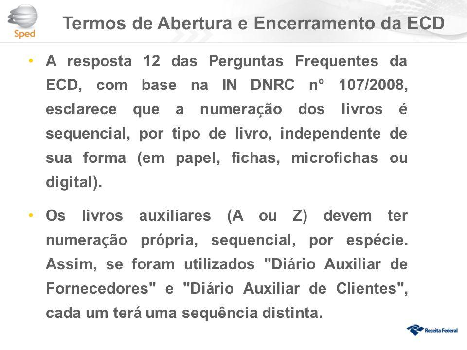 Termos de Abertura e Encerramento da ECD A resposta 12 das Perguntas Frequentes da ECD, com base na IN DNRC n º 107/2008, esclarece que a numera ç ão dos livros é sequencial, por tipo de livro, independente de sua forma (em papel, fichas, microfichas ou digital).