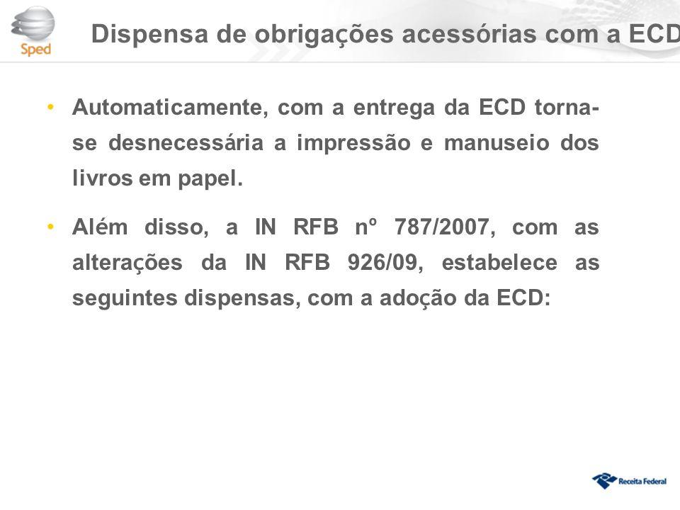 Dispensa de obriga ç ões acess ó rias com a ECD Automaticamente, com a entrega da ECD torna- se desnecess á ria a impressão e manuseio dos livros em papel.