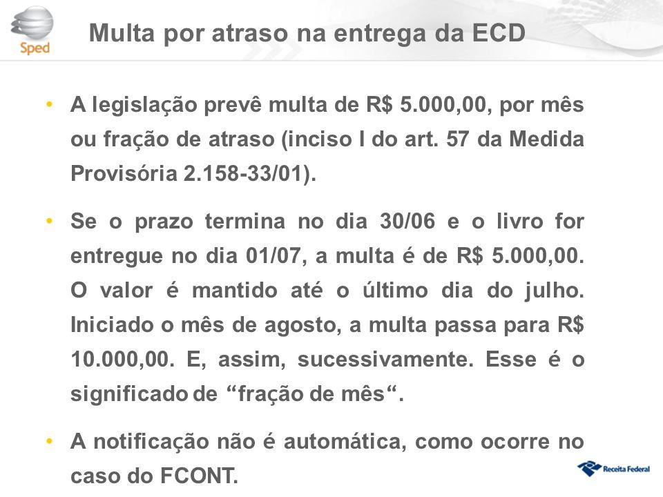 Multa por atraso na entrega da ECD A legisla ç ão prevê multa de R$ 5.000,00, por mês ou fra ç ão de atraso (inciso I do art.