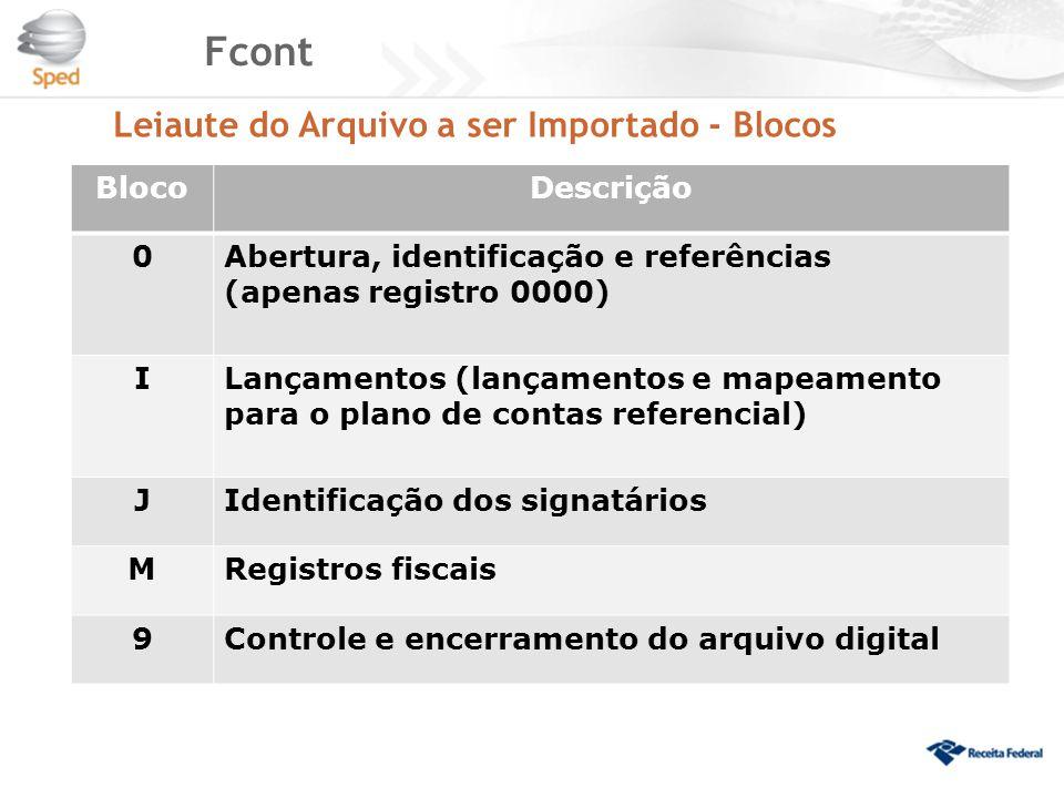 Fcont Leiaute do Arquivo a ser Importado - Blocos BlocoDescrição 0Abertura, identificação e referências (apenas registro 0000) ILançamentos (lançament