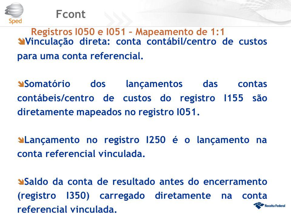 Fcont Registros I050 e I051 – Mapeamento de 1:1  Vinculação direta: conta contábil/centro de custos para uma conta referencial.  Somatório dos lança