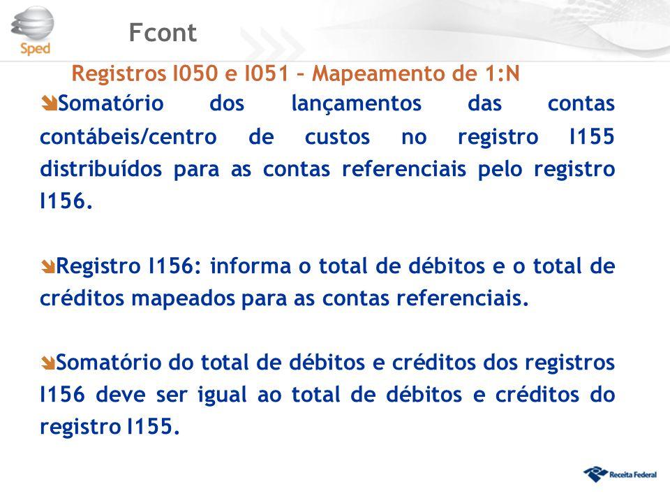 Fcont Registros I050 e I051 – Mapeamento de 1:N  Somatório dos lançamentos das contas contábeis/centro de custos no registro I155 distribuídos para a