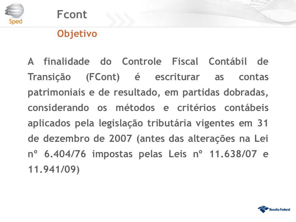 Fcont Objetivo A finalidade do Controle Fiscal Contábil de Transição (FCont) é escriturar as contas patrimoniais e de resultado, em partidas dobradas,