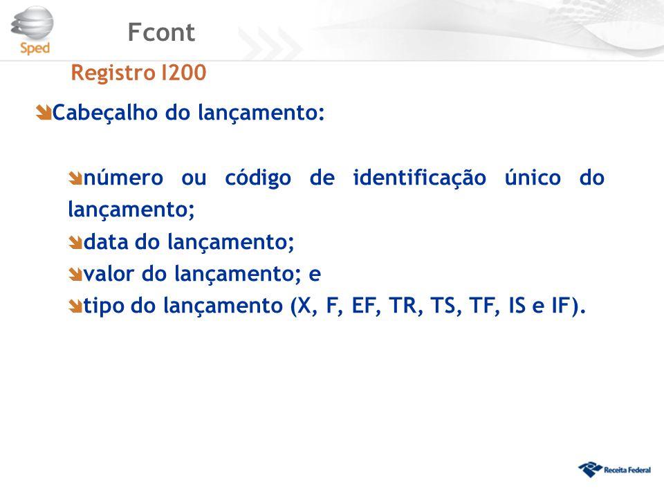 Fcont Registro I200  Cabeçalho do lançamento:  número ou código de identificação único do lançamento;  data do lançamento;  valor do lançamento; e