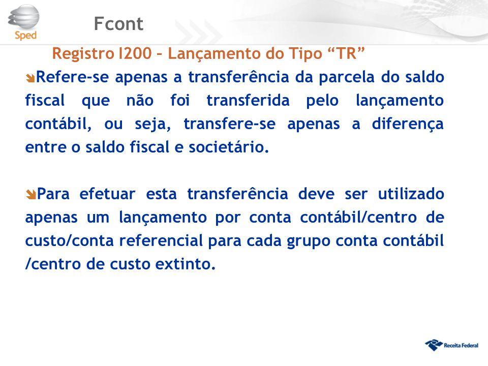 """Fcont Registro I200 – Lançamento do Tipo """"TR""""  Refere-se apenas a transferência da parcela do saldo fiscal que não foi transferida pelo lançamento co"""