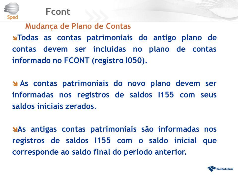 Fcont Mudança de Plano de Contas  Todas as contas patrimoniais do antigo plano de contas devem ser incluídas no plano de contas informado no FCONT (r