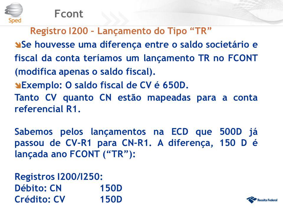 """Fcont Registro I200 – Lançamento do Tipo """"TR""""  Se houvesse uma diferença entre o saldo societário e fiscal da conta teríamos um lançamento TR no FCON"""