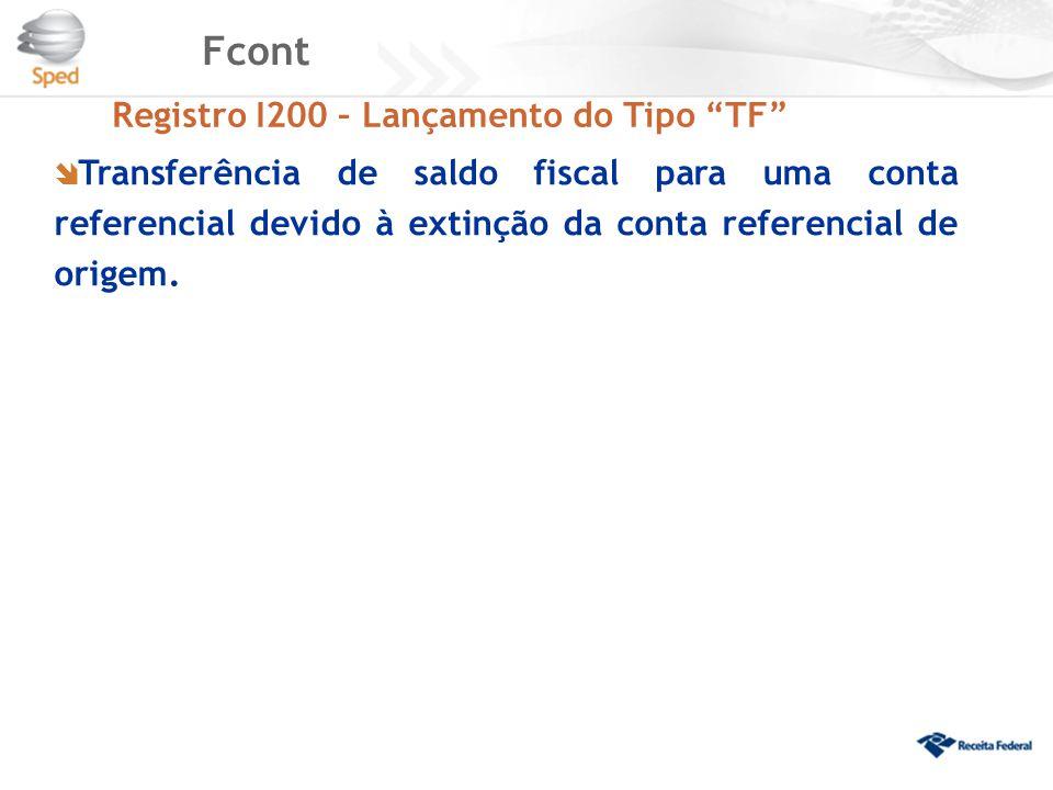 """Fcont Registro I200 – Lançamento do Tipo """"TF""""  Transferência de saldo fiscal para uma conta referencial devido à extinção da conta referencial de ori"""