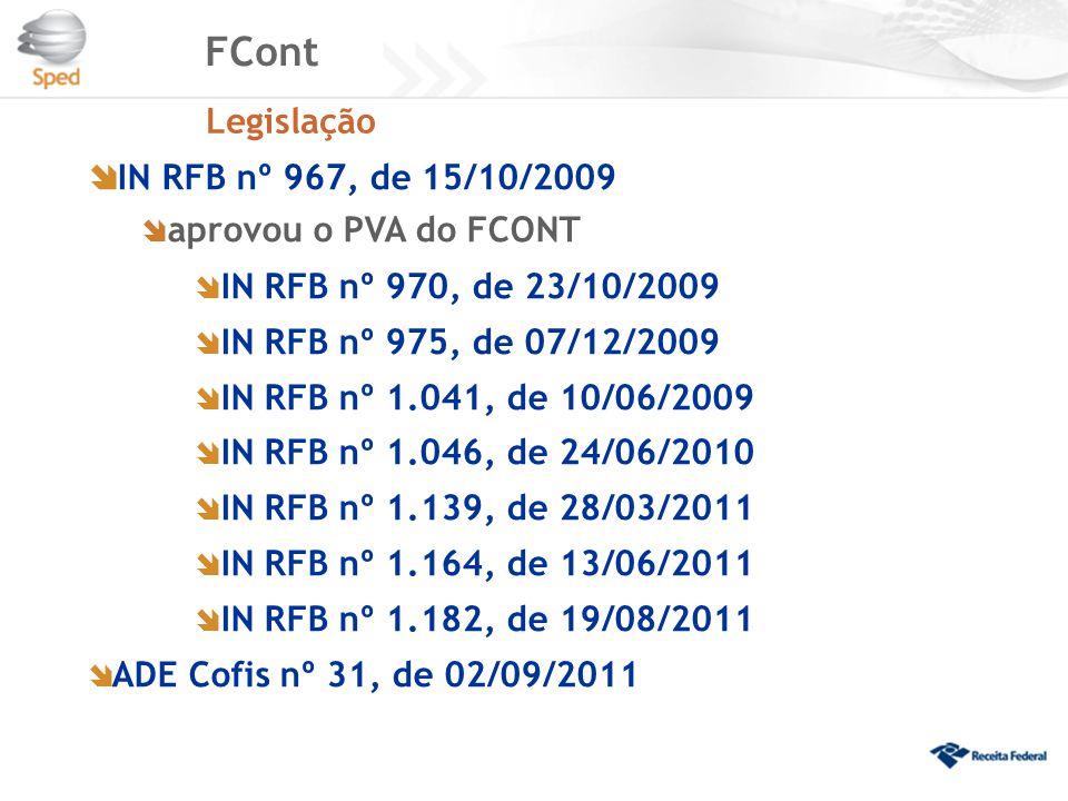 FCont Legislação  IN RFB nº 967, de 15/10/2009  aprovou o PVA do FCONT  IN RFB nº 970, de 23/10/2009  IN RFB nº 975, de 07/12/2009  IN RFB nº 1.0