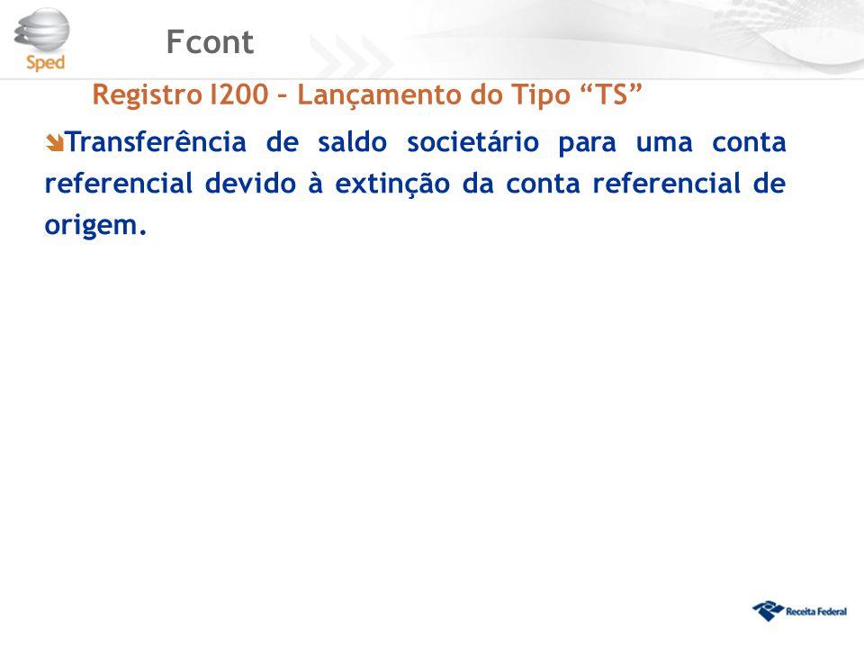 """Fcont Registro I200 – Lançamento do Tipo """"TS""""  Transferência de saldo societário para uma conta referencial devido à extinção da conta referencial de"""
