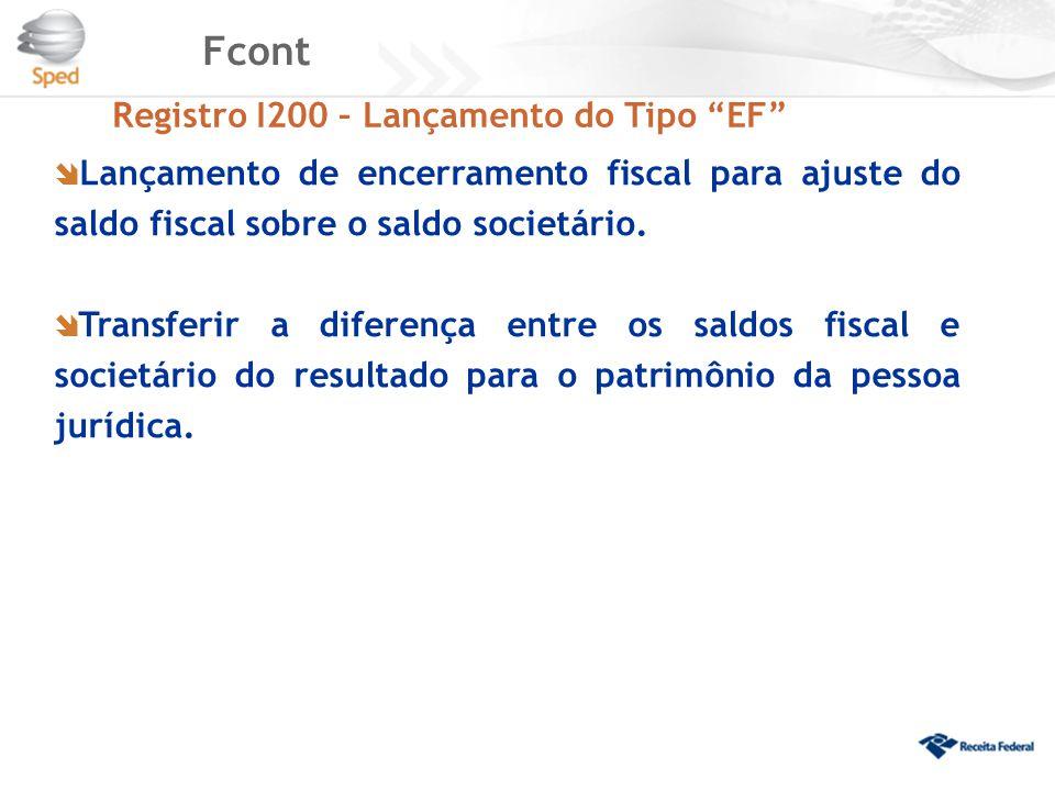 """Fcont Registro I200 – Lançamento do Tipo """"EF""""  Lançamento de encerramento fiscal para ajuste do saldo fiscal sobre o saldo societário.  Transferir a"""