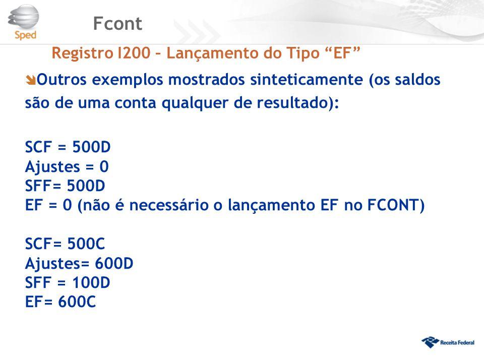 """Fcont Registro I200 – Lançamento do Tipo """"EF""""  Outros exemplos mostrados sinteticamente (os saldos são de uma conta qualquer de resultado): SCF = 500"""