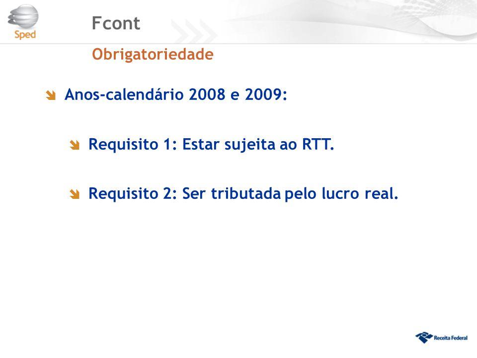  Anos-calendário 2008 e 2009:  Requisito 1: Estar sujeita ao RTT.  Requisito 2: Ser tributada pelo lucro real. Fcont Obrigatoriedade