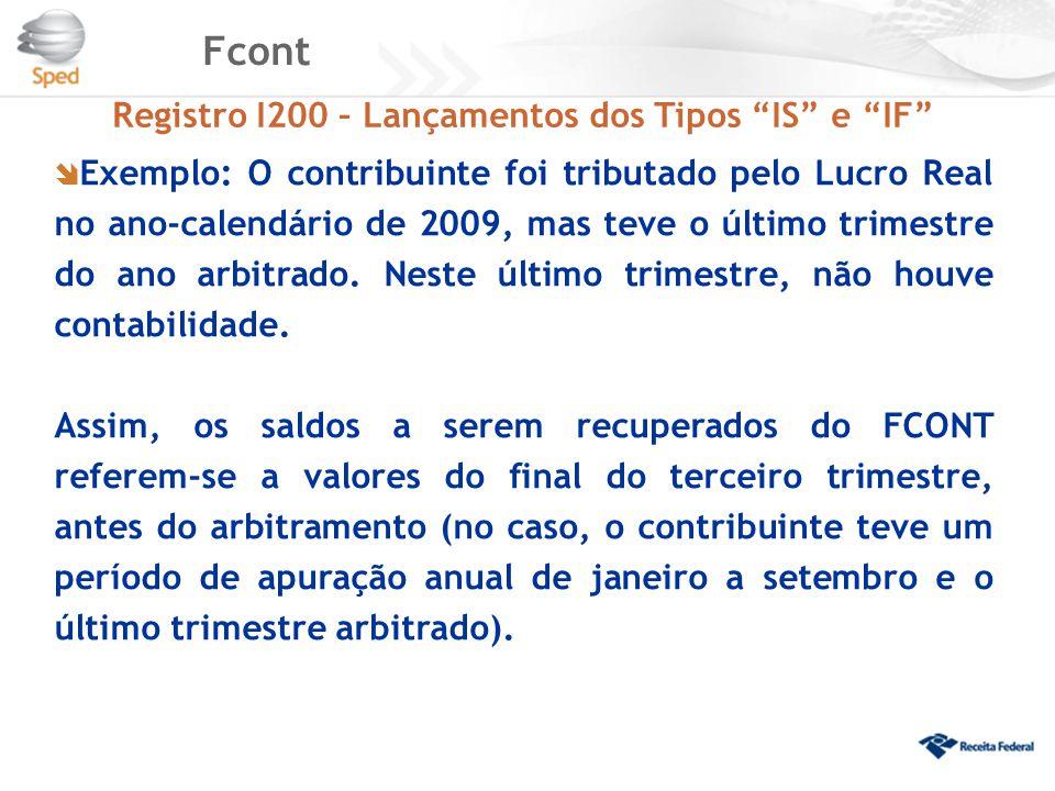 """Fcont Registro I200 – Lançamentos dos Tipos """"IS"""" e """"IF""""  Exemplo: O contribuinte foi tributado pelo Lucro Real no ano-calendário de 2009, mas teve o"""