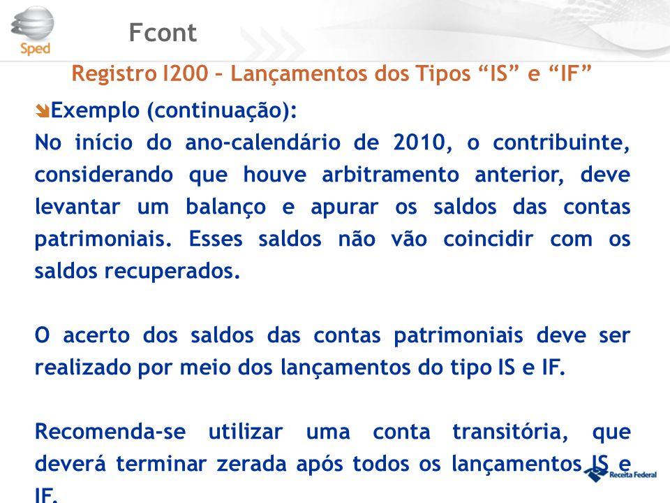"""Fcont Registro I200 – Lançamentos dos Tipos """"IS"""" e """"IF""""  Exemplo (continuação): No início do ano-calendário de 2010, o contribuinte, considerando que"""
