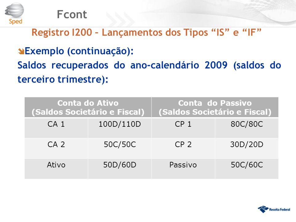 """Fcont Registro I200 – Lançamentos dos Tipos """"IS"""" e """"IF""""  Exemplo (continuação): Saldos recuperados do ano-calendário 2009 (saldos do terceiro trimest"""