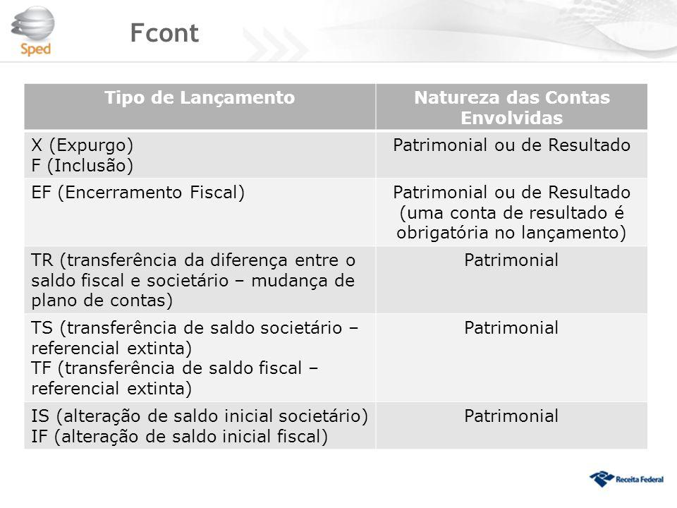 Fcont Tipo de LançamentoNatureza das Contas Envolvidas X (Expurgo) F (Inclusão) Patrimonial ou de Resultado EF (Encerramento Fiscal)Patrimonial ou de