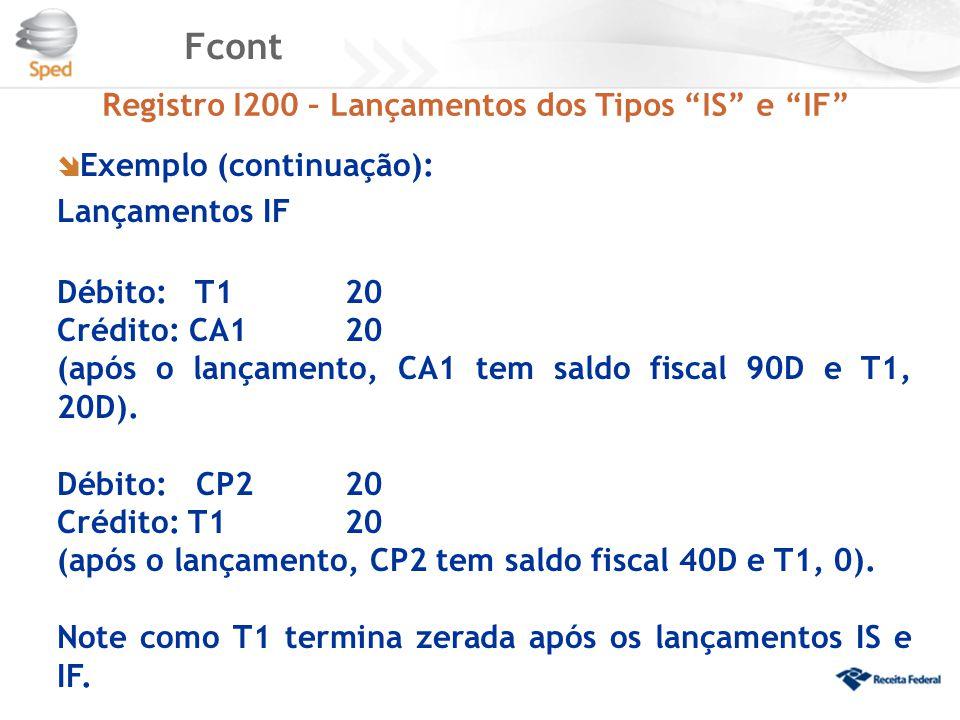 """Fcont Registro I200 – Lançamentos dos Tipos """"IS"""" e """"IF""""  Exemplo (continuação): Lançamentos IF Débito: T120 Crédito: CA1 20 (após o lançamento, CA1 t"""